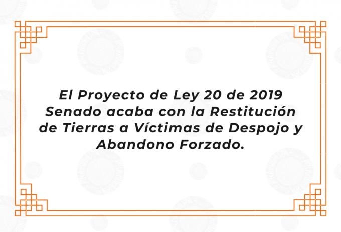 El Proyecto de Ley 20 de 2019 Senado acaba con la Restitución de Tierras a Víctimas de Despojo y Abandono Forzado.