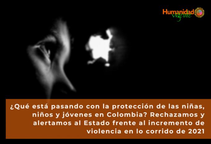 _Qué está pasando con la protección de las niñas, niños y jóvenes en Colombia_ Rechazamos y alertamos al Estado frente al incremento de violencia en lo corrido de 2021