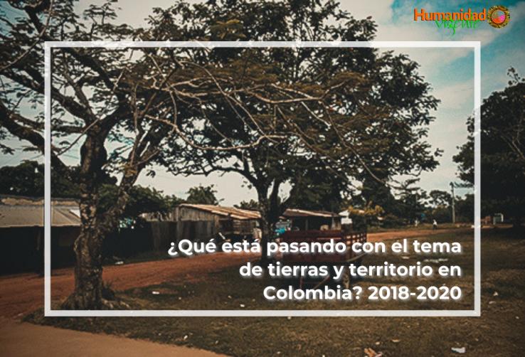 ¿Qué está pasando con el tema de tierras y territorio en Colombia_ 2018-2020