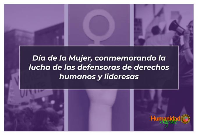 Día de la Mujer, conmemorando la lucha de las defensoras de derechos humanos y lideresas