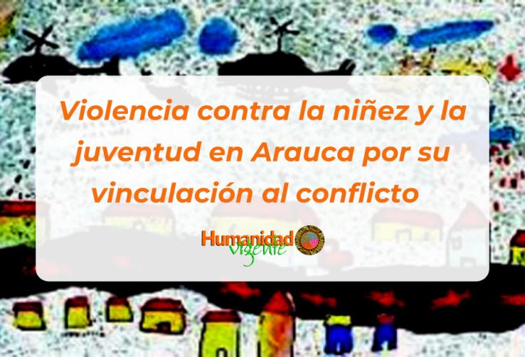 Violencia contra la niñez y la juventud en Arauca por su vinculación al conflicto